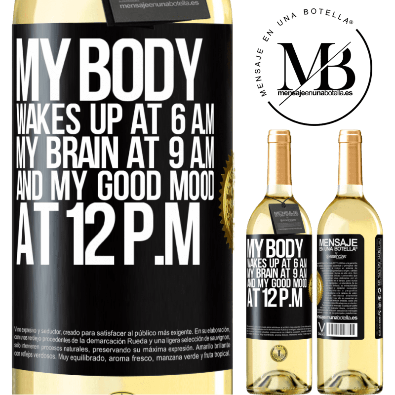24,95 € Free Shipping   White Wine WHITE Edition My body wakes up at 6 a.m. My brain at 9 a.m. and my good mood at 12 p.m Black Label. Customizable label Young wine Harvest 2020 Verdejo