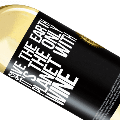 Unique & Personal Expressions. «Save the earth. It's the only planet with wine» WHITE Edition