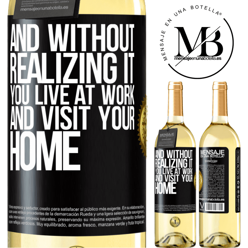 24,95 € Free Shipping | White Wine WHITE Edition And without realizing it, you live at work and visit your home Black Label. Customizable label Young wine Harvest 2020 Verdejo