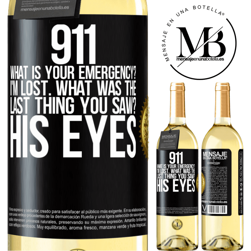 24,95 € Free Shipping   White Wine WHITE Edition 911 what is your emergency? I'm lost. What was the last thing you saw? His eyes Black Label. Customizable label Young wine Harvest 2020 Verdejo