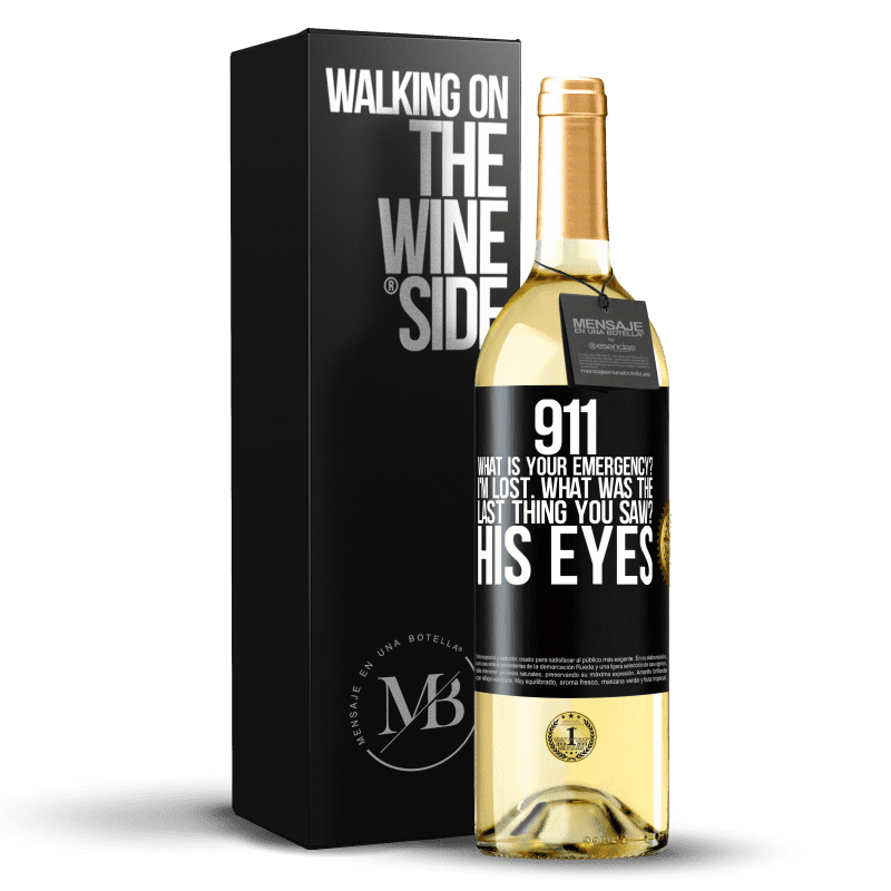 24,95 € Free Shipping | White Wine WHITE Edition 911 what is your emergency? I'm lost. What was the last thing you saw? His eyes Black Label. Customizable label Young wine Harvest 2020 Verdejo