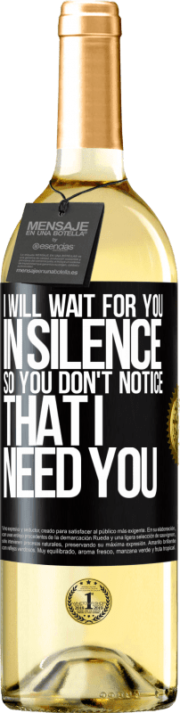 24,95 € Free Shipping   White Wine WHITE Edition I will wait for you in silence, so you don't notice that I need you Black Label. Customizable label Young wine Harvest 2020 Verdejo