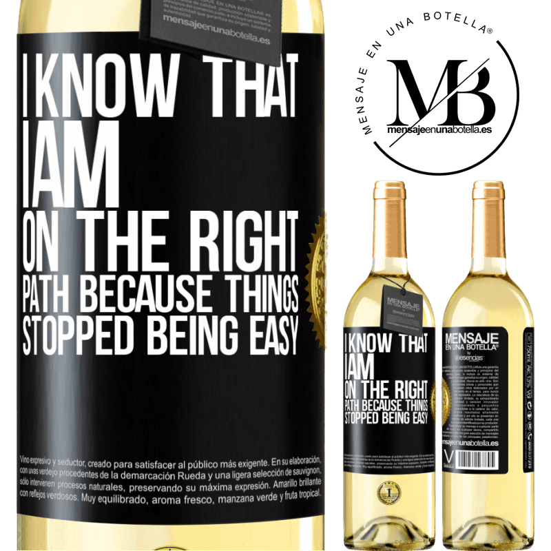 24,95 € Free Shipping | White Wine WHITE Edition I know that I am on the right path because things stopped being easy Black Label. Customizable label Young wine Harvest 2020 Verdejo