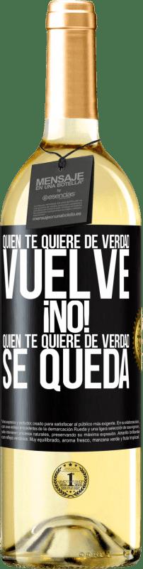 24,95 € Envío gratis | Vino Blanco Edición WHITE Quien te quiere de verdad, vuelve. ¡No! Quien te quiere de verdad, se queda Etiqueta Negra. Etiqueta personalizable Vino joven Cosecha 2020 Verdejo