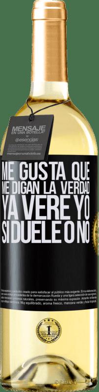 24,95 € Envío gratis | Vino Blanco Edición WHITE Me gusta que me digan la verdad ya veré yo si duele o no Etiqueta Negra. Etiqueta personalizable Vino joven Cosecha 2020 Verdejo