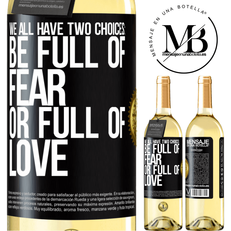 24,95 € Free Shipping | White Wine WHITE Edition We all have two choices: be full of fear or full of love Black Label. Customizable label Young wine Harvest 2020 Verdejo