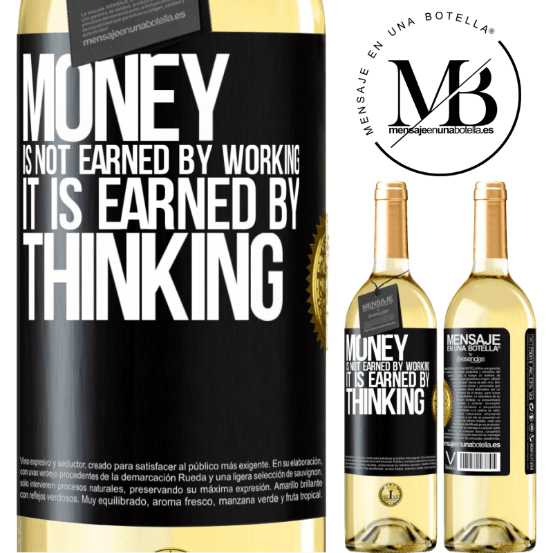 24,95 € Free Shipping | White Wine WHITE Edition Money is not earned by working, it is earned by thinking Black Label. Customizable label Young wine Harvest 2020 Verdejo