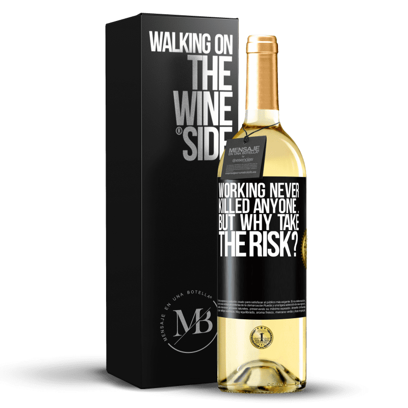 24,95 € Free Shipping | White Wine WHITE Edition Working never killed anyone ... but why take the risk? Black Label. Customizable label Young wine Harvest 2020 Verdejo