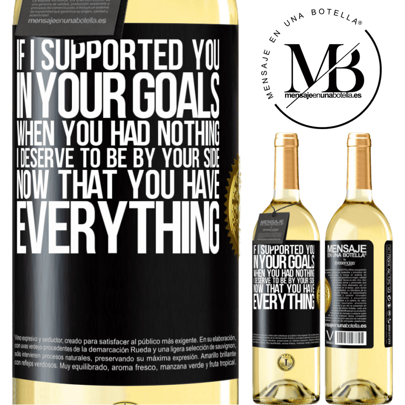 24,95 € Free Shipping   White Wine WHITE Edition If I supported you in your goals when you had nothing, I deserve to be by your side now that you have everything Black Label. Customizable label Young wine Harvest 2020 Verdejo