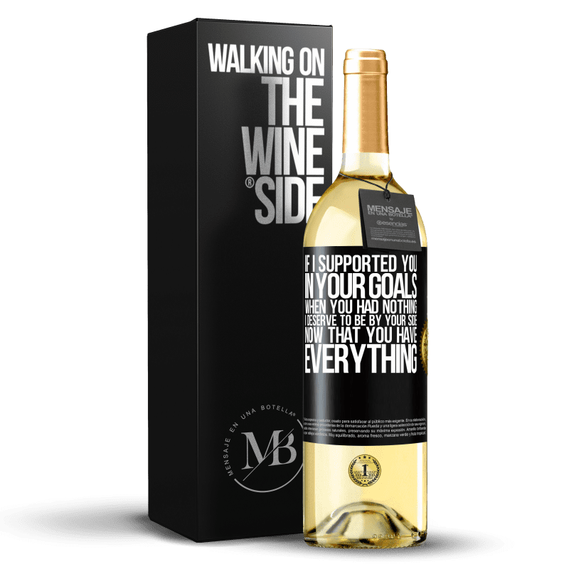 24,95 € Free Shipping | White Wine WHITE Edition If I supported you in your goals when you had nothing, I deserve to be by your side now that you have everything Black Label. Customizable label Young wine Harvest 2020 Verdejo