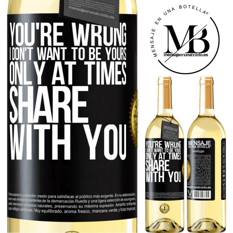 24,95 € Free Shipping   White Wine WHITE Edition You're wrong. I don't want to be yours Only at times share with you Black Label. Customizable label Young wine Harvest 2020 Verdejo