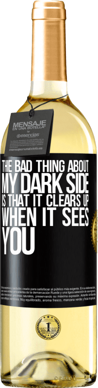 24,95 € Free Shipping | White Wine WHITE Edition The bad thing about my dark side is that it clears up when it sees you Black Label. Customizable label Young wine Harvest 2020 Verdejo