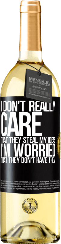 24,95 € | White Wine WHITE Edition I don't really care that they steal my ideas, I'm worried that they don't have them Black Label. Customizable label Young wine Harvest 2020 Verdejo