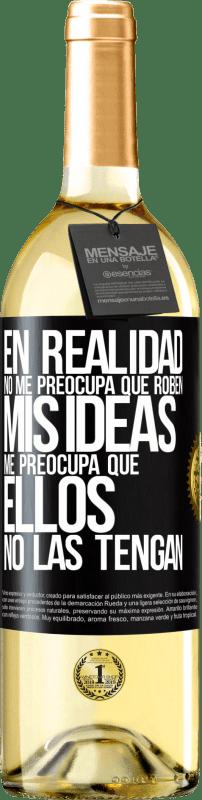 24,95 € Envío gratis | Vino Blanco Edición WHITE En realidad no me preocupa que roben mis ideas, me preocupa que ellos no las tengan Etiqueta Negra. Etiqueta personalizable Vino joven Cosecha 2020 Verdejo