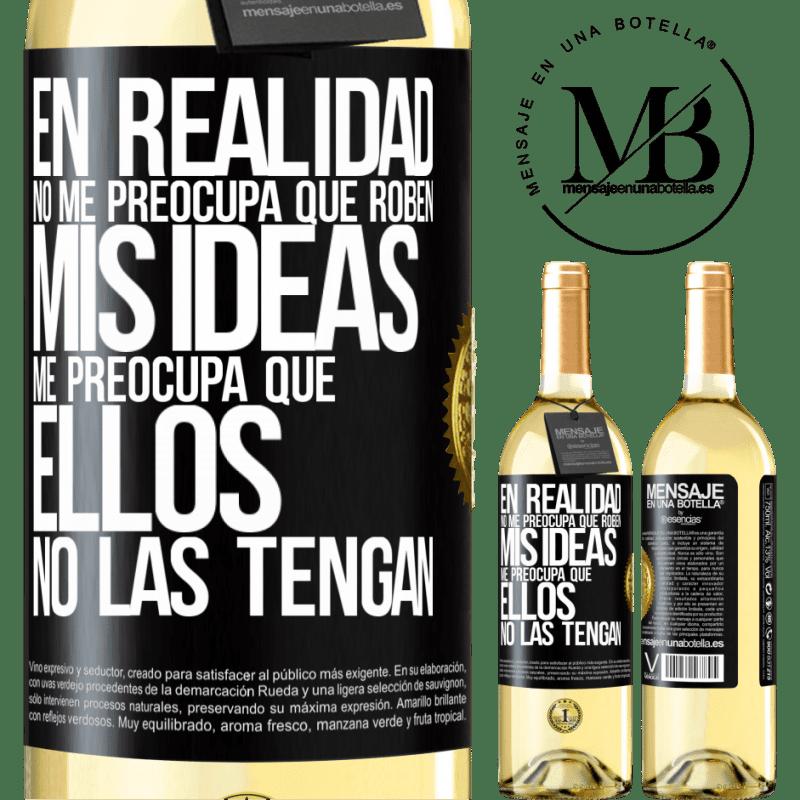 24,95 € Envoi gratuit   Vin blanc Édition WHITE Je m'en fiche qu'ils volent mes idées, je crains qu'ils ne les aient pas Étiquette Noire. Étiquette personnalisable Vin jeune Récolte 2020 Verdejo