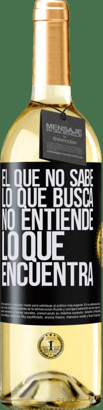24,95 € Envío gratis | Vino Blanco Edición WHITE El que no sabe lo que busca, no entiende lo que encuentra Etiqueta Negra. Etiqueta personalizable Vino joven Cosecha 2020 Verdejo