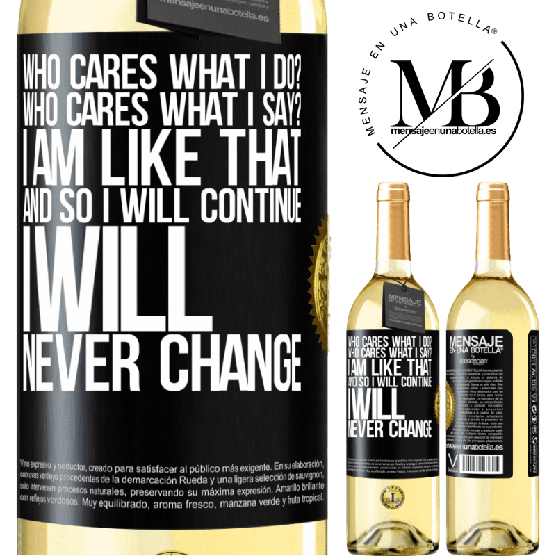 24,95 € Free Shipping   White Wine WHITE Edition who cares what I do? Who cares what I say? I am like that, and so I will continue, I will never change Black Label. Customizable label Young wine Harvest 2020 Verdejo