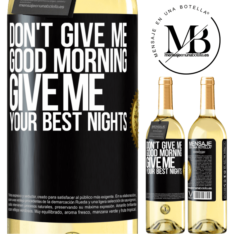 24,95 € Free Shipping   White Wine WHITE Edition Don't give me good morning, give me your best nights Black Label. Customizable label Young wine Harvest 2020 Verdejo