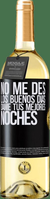 24,95 € Envío gratis   Vino Blanco Edición WHITE No me des los buenos días, dame tus mejores noches Etiqueta Negra. Etiqueta personalizable Vino joven Cosecha 2020 Verdejo