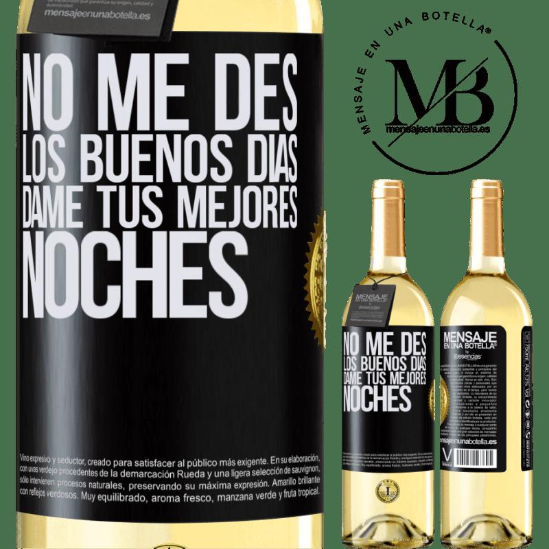 24,95 € Envoi gratuit   Vin blanc Édition WHITE Ne me donne pas bonjour, donne moi tes meilleures nuits Étiquette Noire. Étiquette personnalisable Vin jeune Récolte 2020 Verdejo