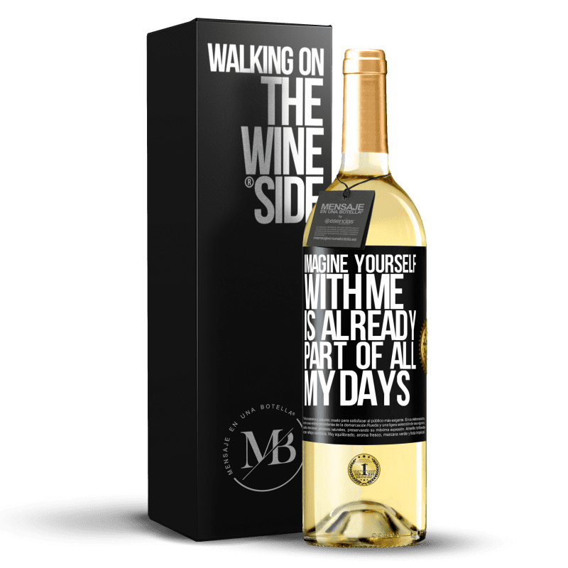24,95 € Free Shipping | White Wine WHITE Edition Imagine yourself with me is already part of all my days Black Label. Customizable label Young wine Harvest 2020 Verdejo