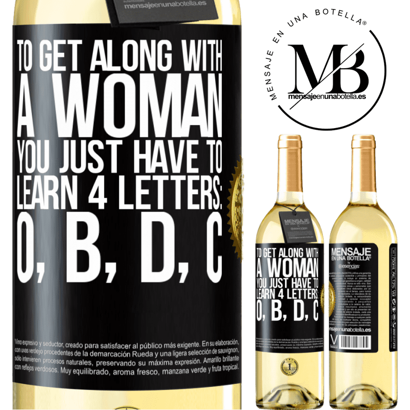 24,95 € Free Shipping | White Wine WHITE Edition To get along with a woman, you just have to learn 4 letters: O, B, D, C Black Label. Customizable label Young wine Harvest 2020 Verdejo