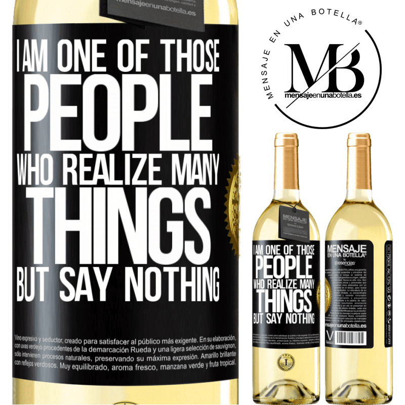 24,95 € Free Shipping | White Wine WHITE Edition I am one of those people who realize many things, but say nothing Black Label. Customizable label Young wine Harvest 2020 Verdejo