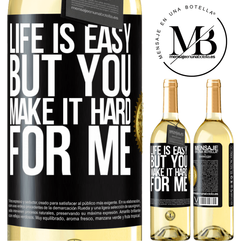 24,95 € Free Shipping | White Wine WHITE Edition Life is easy, but you make it hard for me Black Label. Customizable label Young wine Harvest 2020 Verdejo