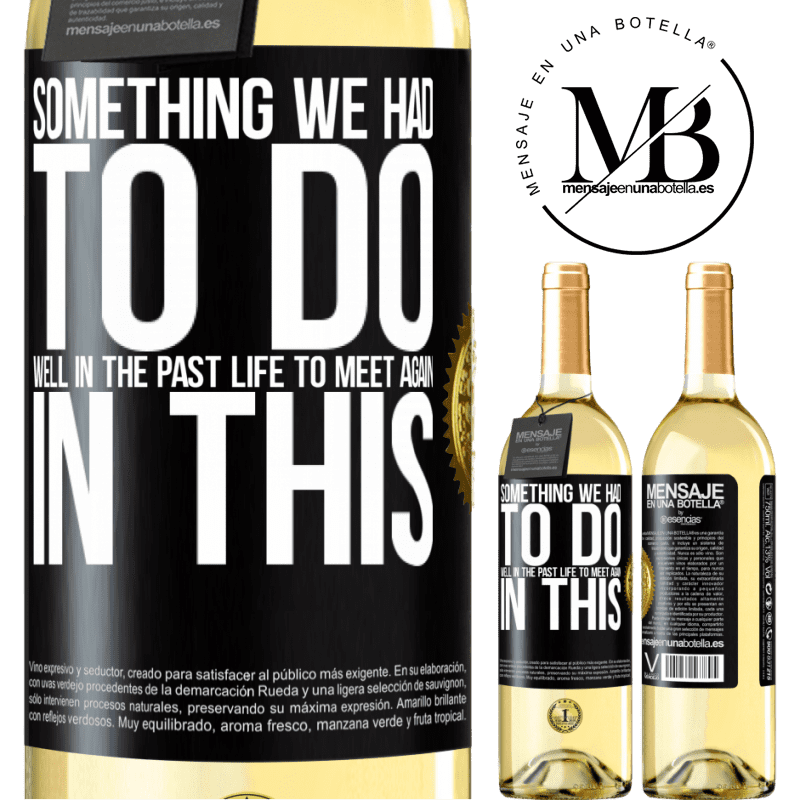 24,95 € Free Shipping | White Wine WHITE Edition Something we had to do well in the next life to meet again in this Black Label. Customizable label Young wine Harvest 2020 Verdejo
