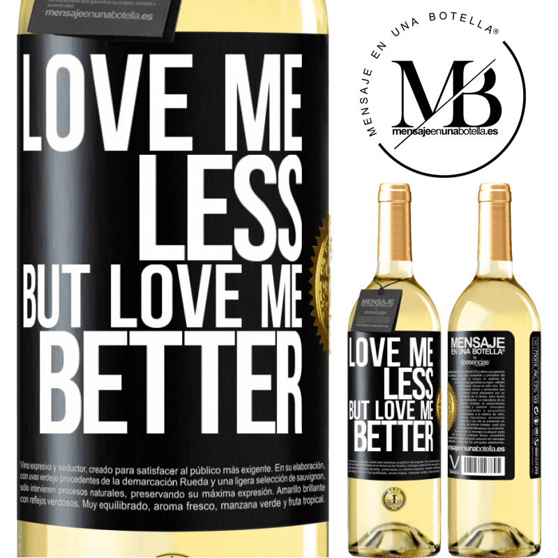 24,95 € Free Shipping | White Wine WHITE Edition Love me less, but love me better Black Label. Customizable label Young wine Harvest 2020 Verdejo