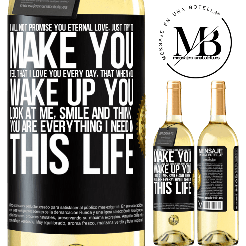 24,95 € Free Shipping | White Wine WHITE Edition I will not promise you eternal love, just try to make you feel that I love you every day, that when you wake up you look at Black Label. Customizable label Young wine Harvest 2020 Verdejo