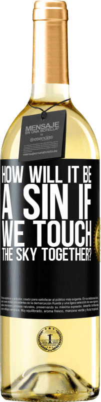 24,95 € Free Shipping | White Wine WHITE Edition How will it be a sin if we touch the sky together? Black Label. Customizable label Young wine Harvest 2020 Verdejo