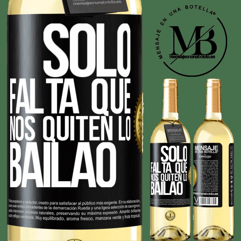 24,95 € Free Shipping   White Wine WHITE Edition Sólo falta que nos quiten lo bailao Black Label. Customizable label Young wine Harvest 2020 Verdejo
