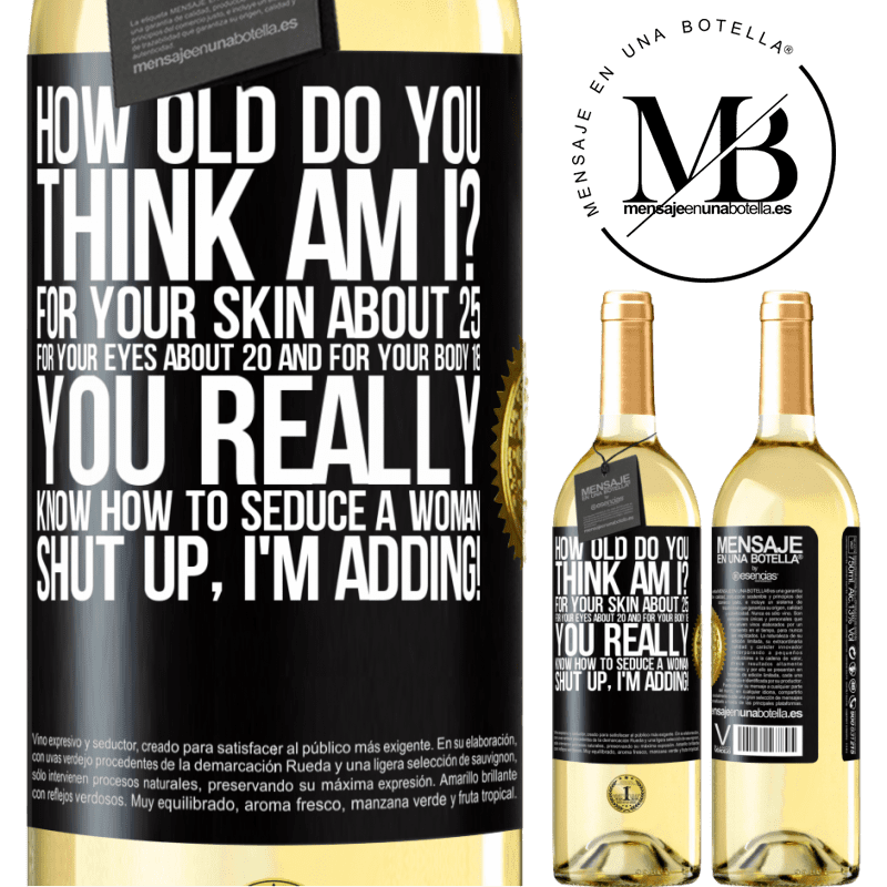 24,95 € Free Shipping | White Wine WHITE Edition how old are you? For your skin about 25, for your eyes about 20 and for your body 18. You really know how to seduce a woman Black Label. Customizable label Young wine Harvest 2020 Verdejo
