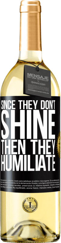 24,95 € Free Shipping | White Wine WHITE Edition Since they don't shine, then they humiliate Black Label. Customizable label Young wine Harvest 2020 Verdejo