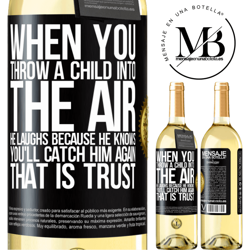 24,95 € Free Shipping | White Wine WHITE Edition When you throw a child into the air, he laughs because he knows you'll catch him again. THAT IS TRUST Black Label. Customizable label Young wine Harvest 2020 Verdejo
