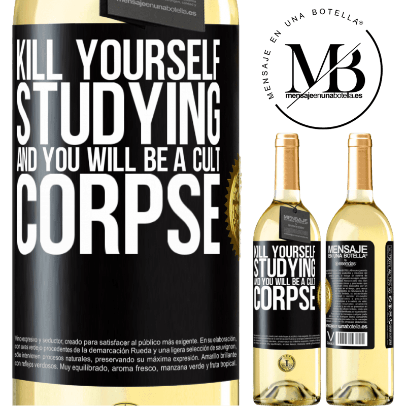 24,95 € Free Shipping | White Wine WHITE Edition Kill yourself studying and you will be a cult corpse Black Label. Customizable label Young wine Harvest 2020 Verdejo