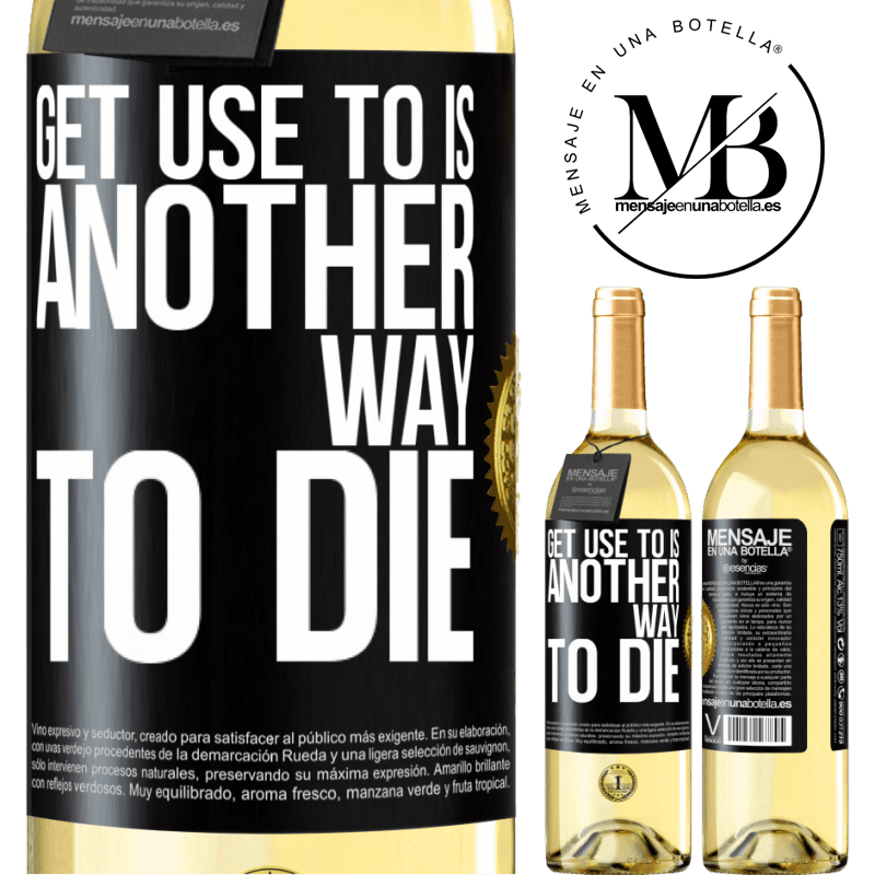 24,95 € Free Shipping | White Wine WHITE Edition Get use to is another way to die Black Label. Customizable label Young wine Harvest 2020 Verdejo