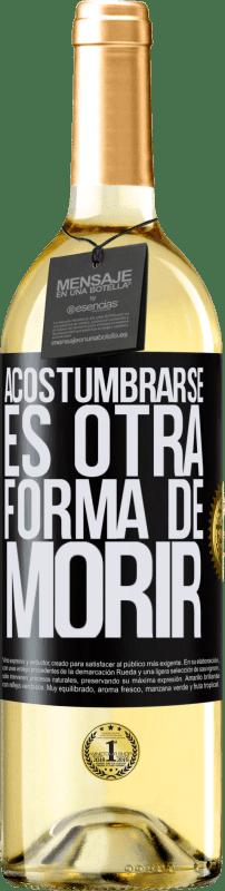 24,95 € Envío gratis | Vino Blanco Edición WHITE Acostumbrarse, es otra forma de morir Etiqueta Negra. Etiqueta personalizable Vino joven Cosecha 2020 Verdejo