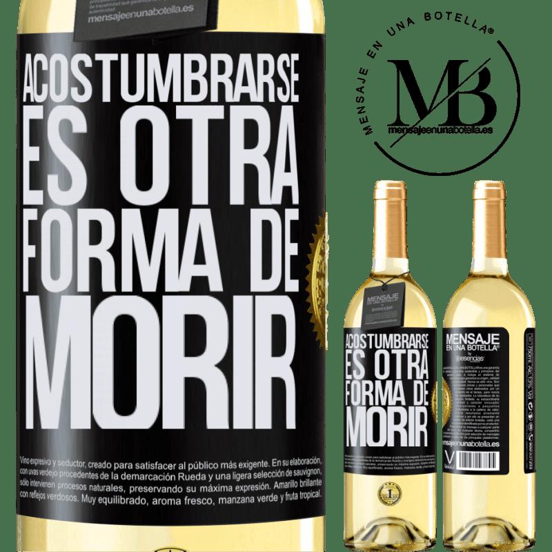 24,95 € Envoi gratuit | Vin blanc Édition WHITE S'y habituer est une autre façon de mourir Étiquette Noire. Étiquette personnalisable Vin jeune Récolte 2020 Verdejo