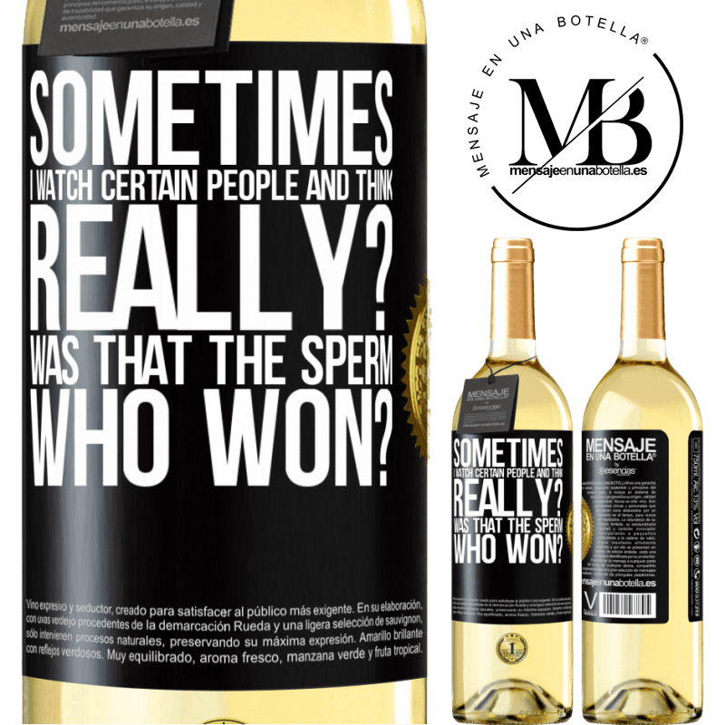 24,95 € Free Shipping   White Wine WHITE Edition Sometimes I watch certain people and think ... Really? That was the sperm that won? Black Label. Customizable label Young wine Harvest 2020 Verdejo