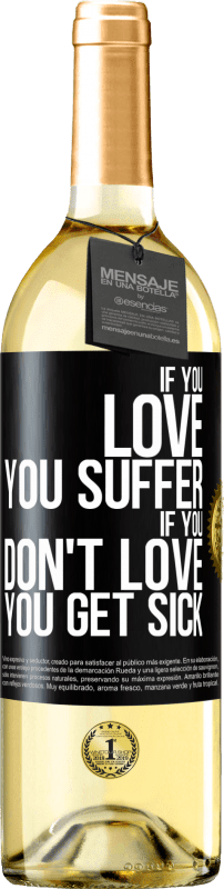 24,95 € Free Shipping | White Wine WHITE Edition If you love, you suffer. If you don't love, you get sick Black Label. Customizable label Young wine Harvest 2020 Verdejo