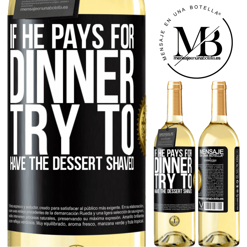 24,95 € Free Shipping | White Wine WHITE Edition If he pays for dinner, he tries to shave the dessert Black Label. Customizable label Young wine Harvest 2020 Verdejo