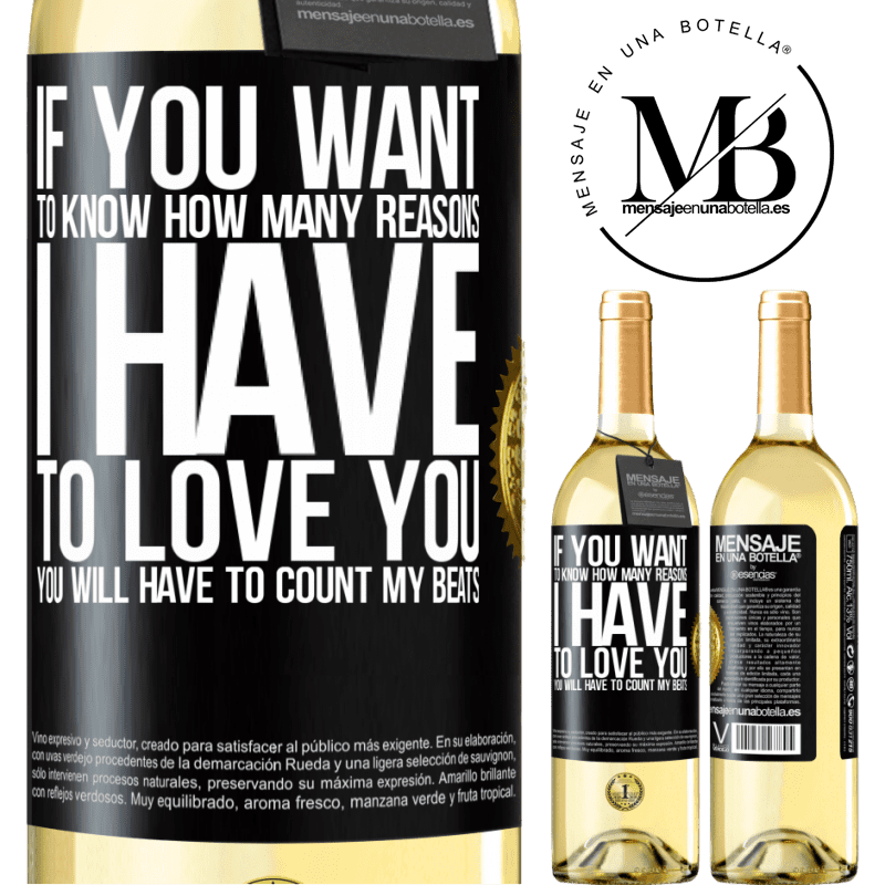 24,95 € Free Shipping   White Wine WHITE Edition If you want to know how many reasons I have to love you, you will have to count my beats Black Label. Customizable label Young wine Harvest 2020 Verdejo