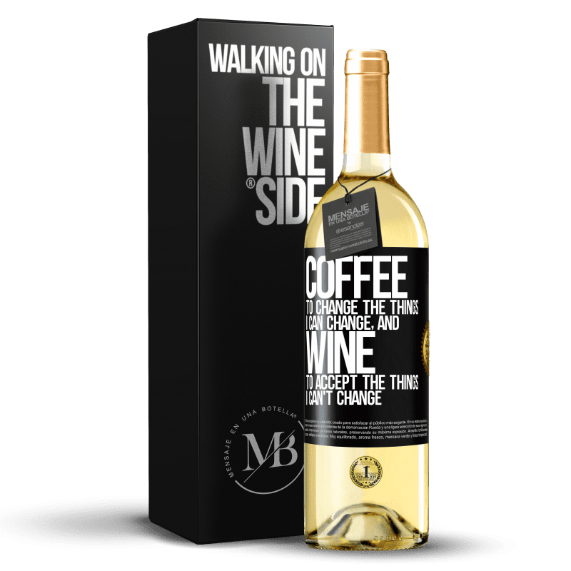 24,95 € Free Shipping | White Wine WHITE Edition COFFEE to change the things I can change, and WINE to accept the things I can't change Black Label. Customizable label Young wine Harvest 2020 Verdejo
