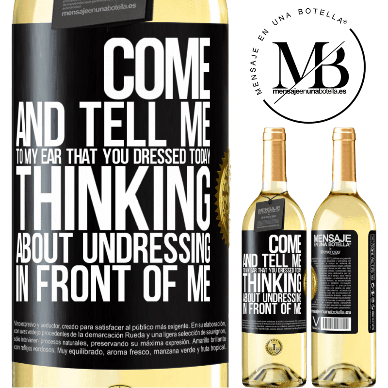 24,95 € Free Shipping | White Wine WHITE Edition Come and tell me in your ear that you dressed today thinking about undressing in front of me Black Label. Customizable label Young wine Harvest 2020 Verdejo