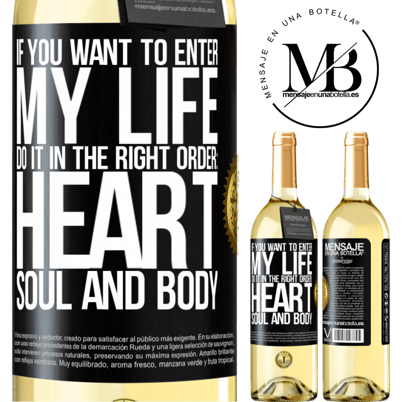 24,95 € Free Shipping | White Wine WHITE Edition If you want to enter my life, do it in the right order: heart, soul and body Black Label. Customizable label Young wine Harvest 2020 Verdejo