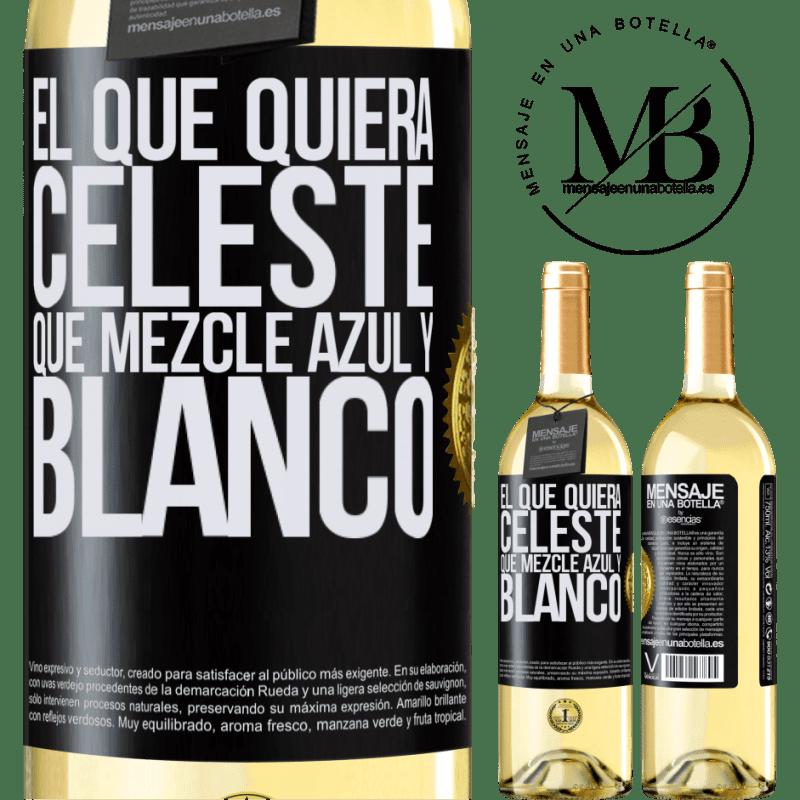 24,95 € Envío gratis | Vino Blanco Edición WHITE El que quiera celeste, que mezcle azul y blanco Etiqueta Negra. Etiqueta personalizable Vino joven Cosecha 2020 Verdejo