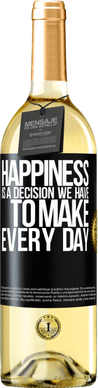 24,95 € Free Shipping | White Wine WHITE Edition Happiness is a decision we have to make every day Black Label. Customizable label Young wine Harvest 2020 Verdejo