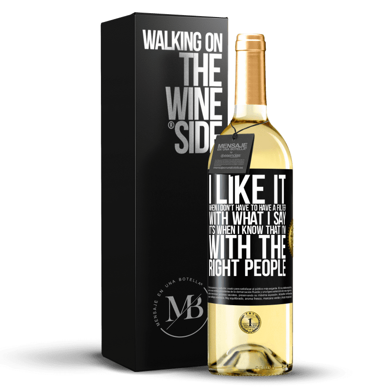 24,95 € Free Shipping   White Wine WHITE Edition I like it when I don't have to have a filter with what I say. It's when I know that I'm with the right people Black Label. Customizable label Young wine Harvest 2020 Verdejo